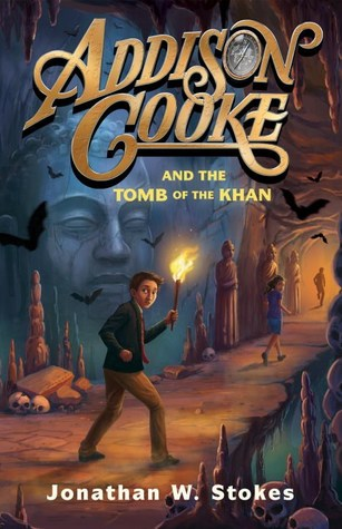 Review:  Addison Cooke and the Tomb of the Khan by Jonathan W. Stokes