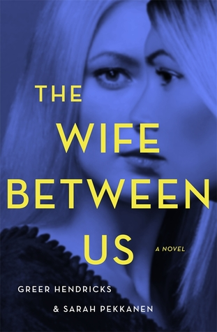 Review:  The Wife Between Us by Greer Hendricks, Sarah Pekkanen
