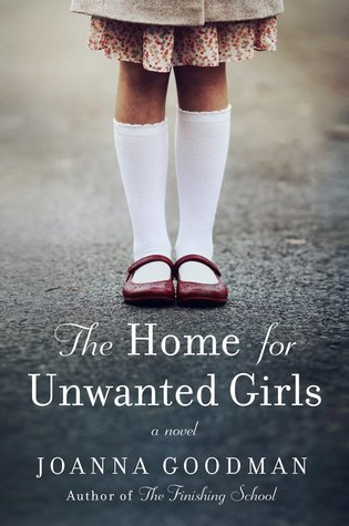 The Home for Unwanted Girls by Joanna Goodman